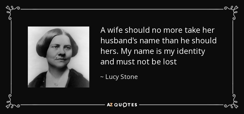 Lucy Stone Quote: A Wife Should No More Take Her Husband's