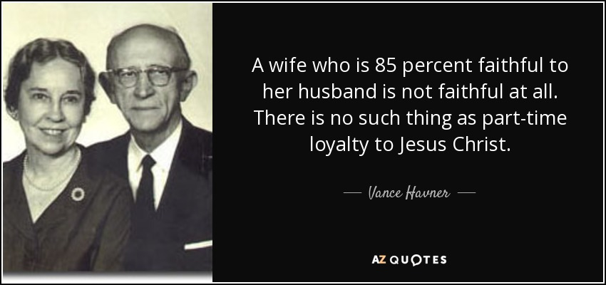 Vance Havner quote: A wife who is 85 percent faithful to her