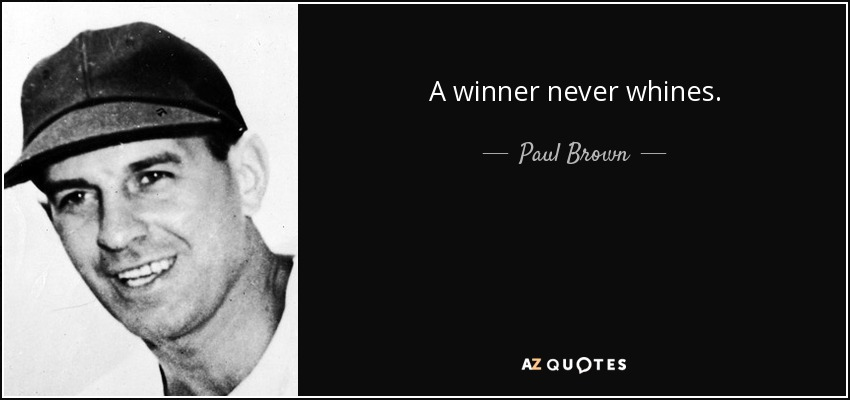 A winner never whines. - Paul Brown