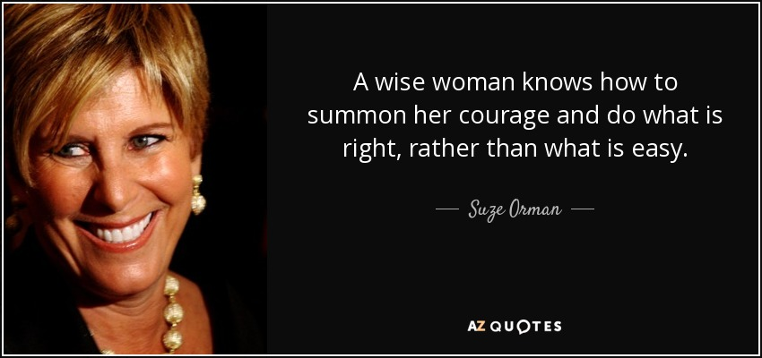 200 quotes by suze orman page 4 a z quotes a wise woman knows how to summon her courage and do what is right rather than what is easy suze orman solutioingenieria Image collections