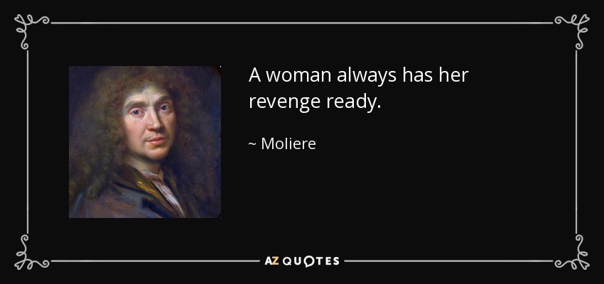 A woman always has her revenge ready. - Moliere