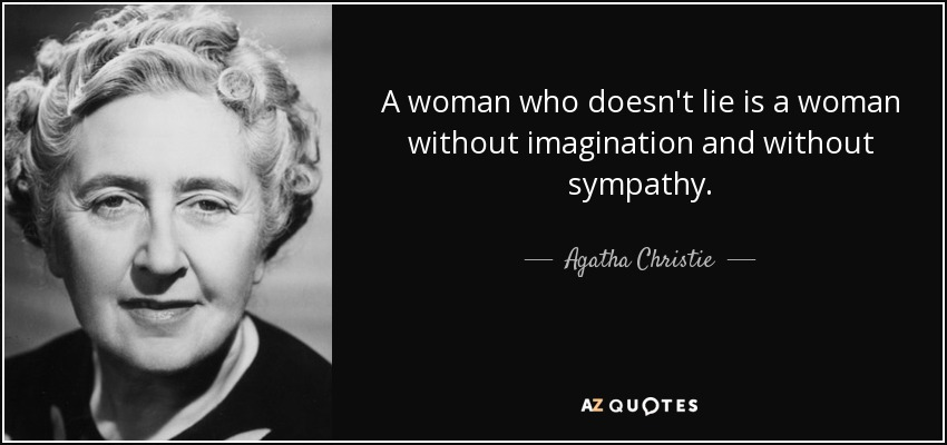 A woman who doesn't lie is a woman without imagination and without sympathy. - Agatha Christie