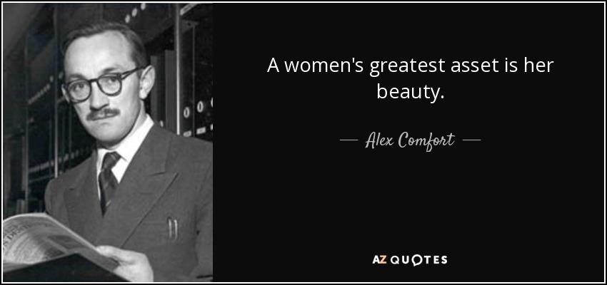 A women's greatest asset is her beauty. - Alex Comfort