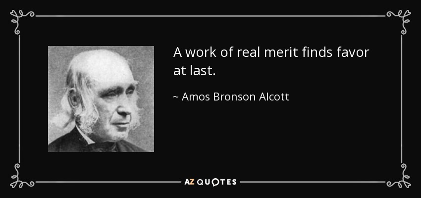 A work of real merit finds favor at last. - Amos Bronson Alcott