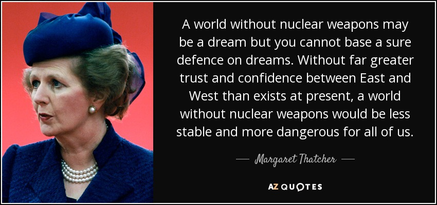 Margaret Thatcher Quote A World Without Nuclear Weapons May Be A