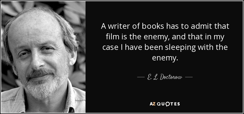 E L Doctorow Quote A Writer Of Books Has To Admit That Film Is