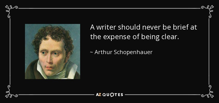A writer should never be brief at the expense of being clear. - Arthur Schopenhauer