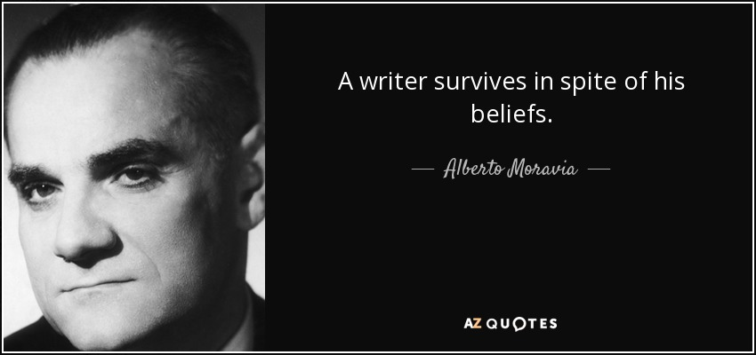 A writer survives in spite of his beliefs. - Alberto Moravia