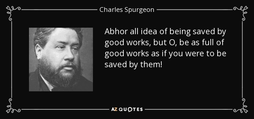 Charles Spurgeon Quote Abhor All Idea Of Being Saved By Good Works