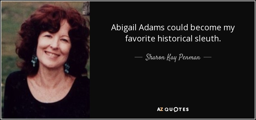 Abigail Adams Quotes Inspiration Sharon Kay Penman Quote Abigail Adams Could Become My Favorite