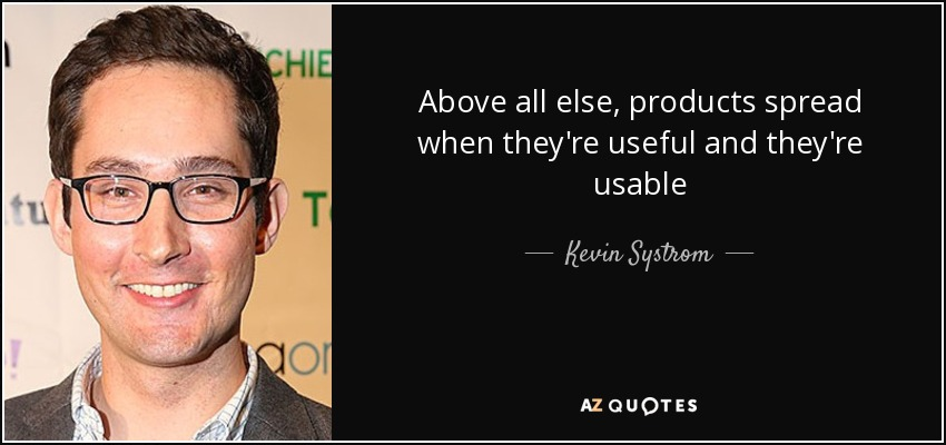 Above all else, products spread when they're useful and they're usable - Kevin Systrom