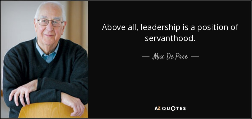 Above all, leadership is a position of servanthood. - Max De Pree