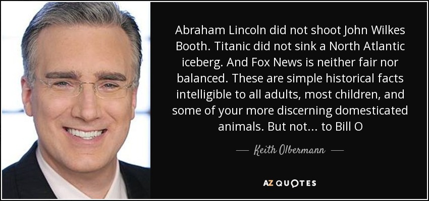 Keith Olbermann quote: Abraham Lincoln did not shoot John Wilkes ...