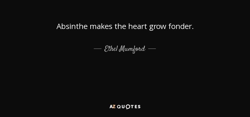 Ethel Mumford Quote Absinthe Makes The Heart Grow Fonder