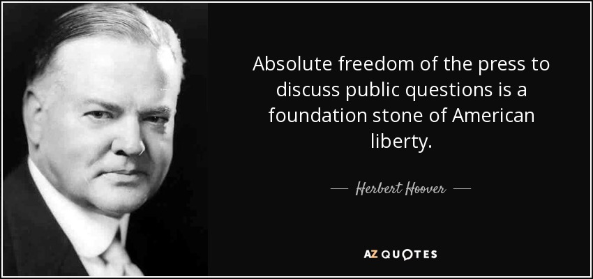 Absolute freedom of the press to discuss public questions is a foundation stone of American liberty. - Herbert Hoover