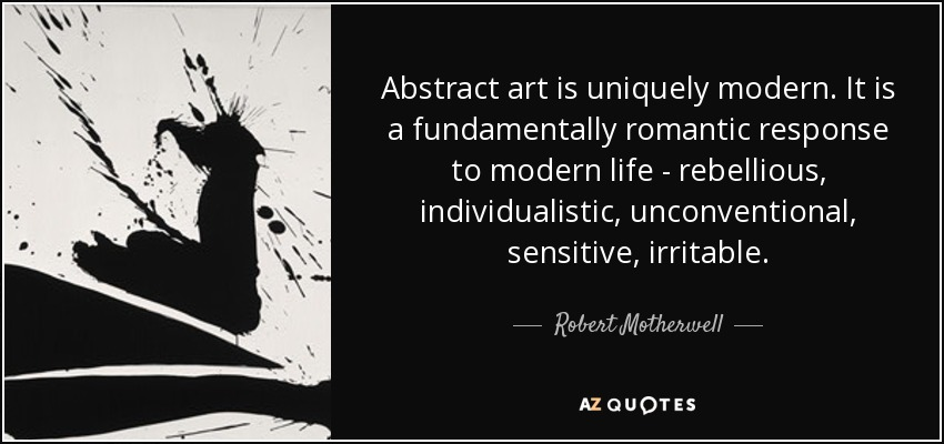Robert Motherwell Quote Abstract Art Is Uniquely Modern It Is A