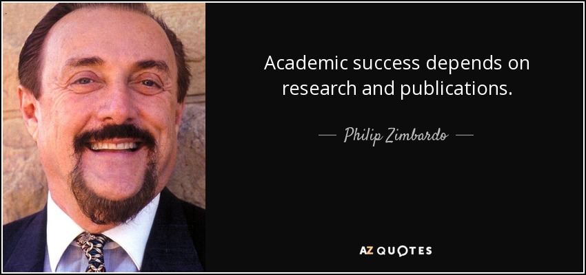 Academic success depends on research and publications. - Philip Zimbardo