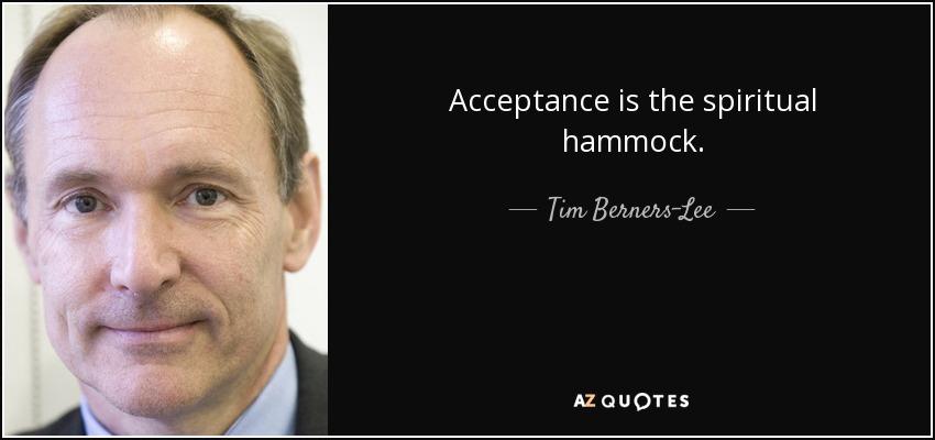 Acceptance is the spiritual hammock. - Tim Berners-Lee