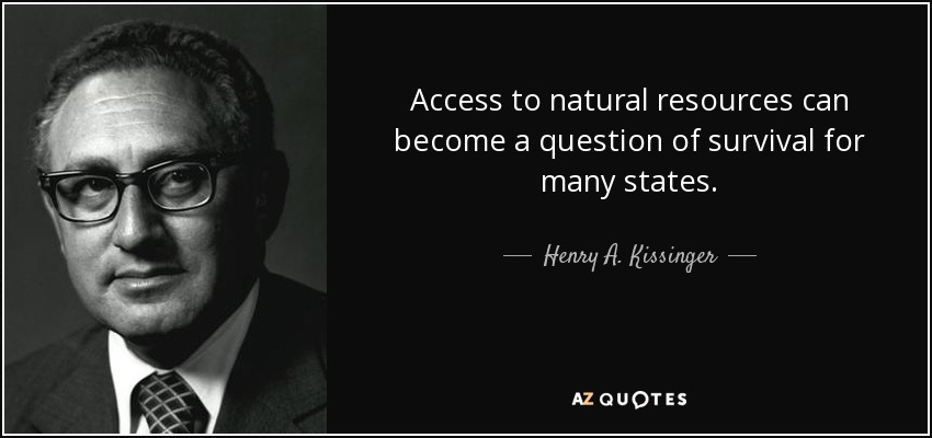 Access to natural resources can become a question of survival for many states. - Henry A. Kissinger