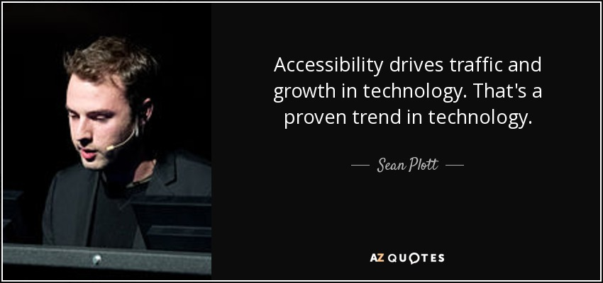Accessibility drives traffic and growth in technology. That's a proven trend in technology. - Sean Plott