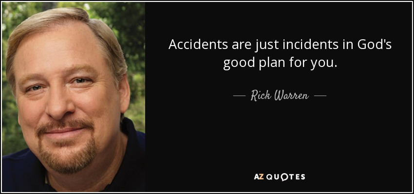 Accidents are just incidents in God's good plan for you. - Rick Warren