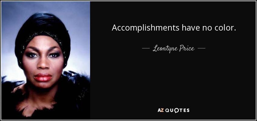 Accomplishments have no color. - Leontyne Price
