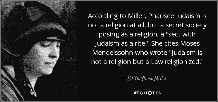 According to Miller, Pharisee Judaism is not a religion at all, but a secret society posing as a religion, a