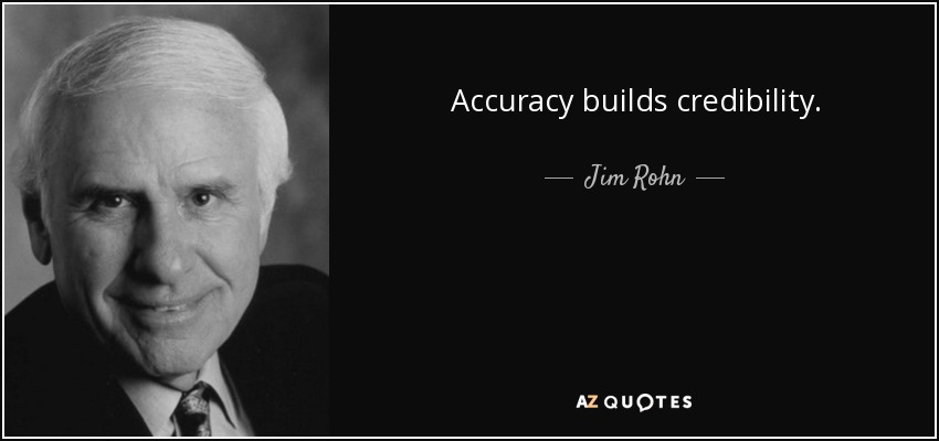 Accuracy builds credibility. - Jim Rohn