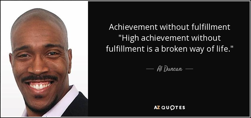 Achievement without fulfillment