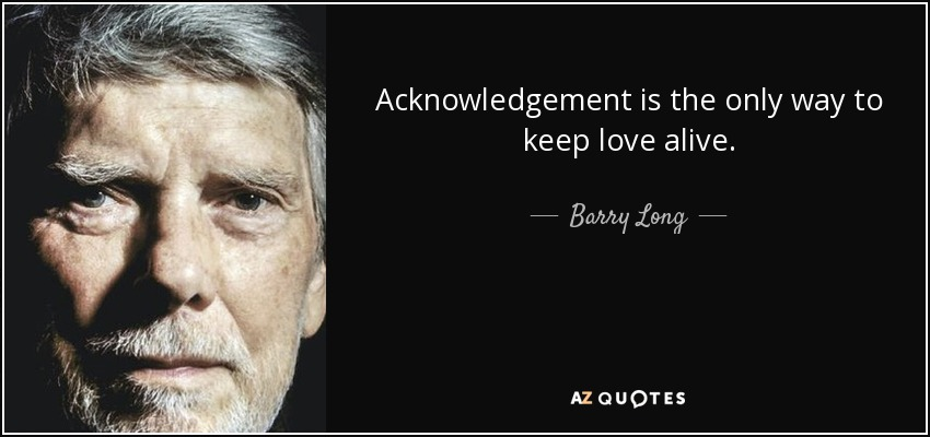 barry long quote acknowledgement is the only way to keep love alive