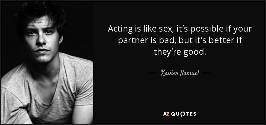 Acting Quotes Simple Xavier Samuel Quote Acting Is Like Sex It's Possible If Your