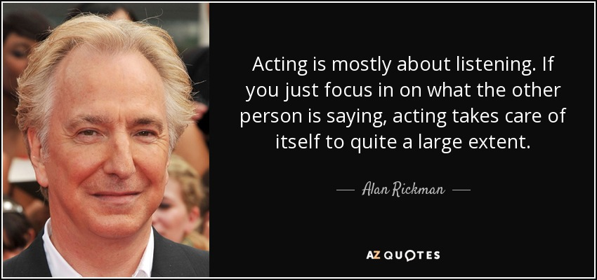 alan rickman quote acting is mostly about listening if you just