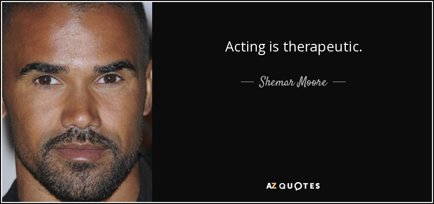Acting is therapeutic. - Shemar Moore