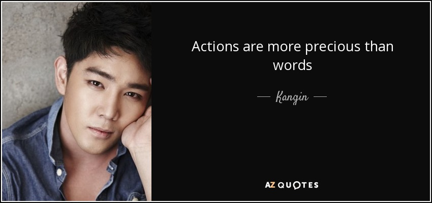 Actions are more precious than words - Kangin