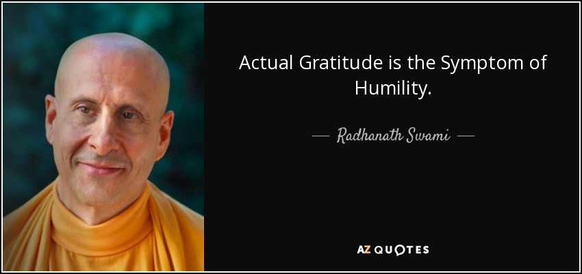 Actual Gratitude is the Symptom of Humility. - Radhanath Swami