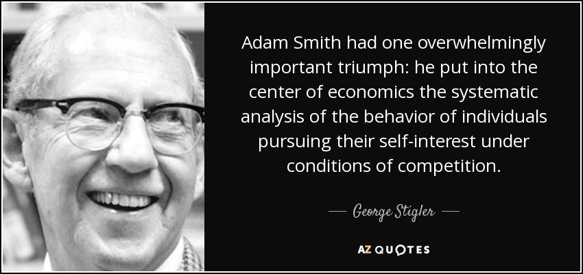 Adam Smith Quotes Inspiration George Stigler Quote Adam Smith Had One Overwhelmingly Important