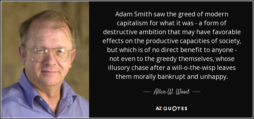 the greed of our capitalistic world The word capitalism is now quite commonly used the profit motive is not just the result of greed on every aspect of our lives is subordinated.
