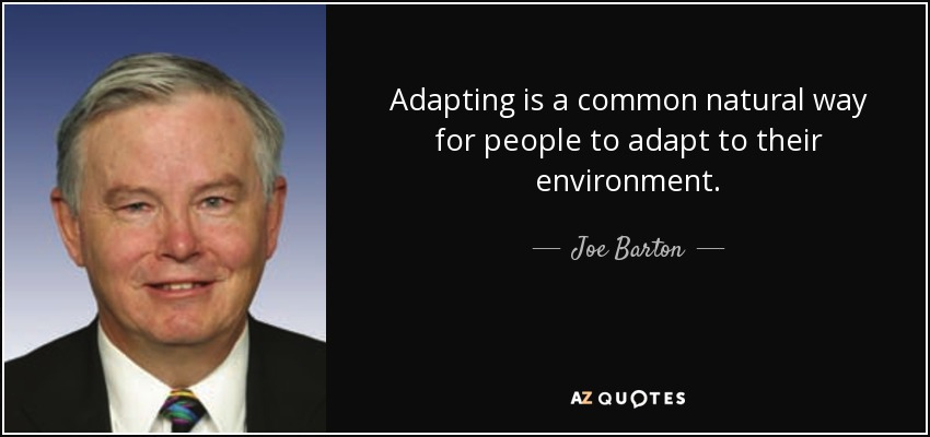 Adapting is a common natural way for people to adapt to their environment. - Joe Barton