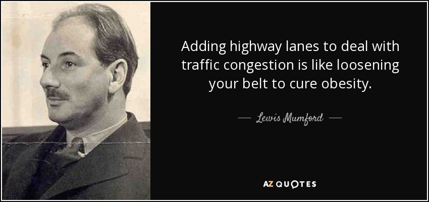 Luis Mamford Quote-adding-highway-lanes-to-deal-with-traffic-congestion-is-like-loosening-your-belt-to-lewis-mumford-102-40-74