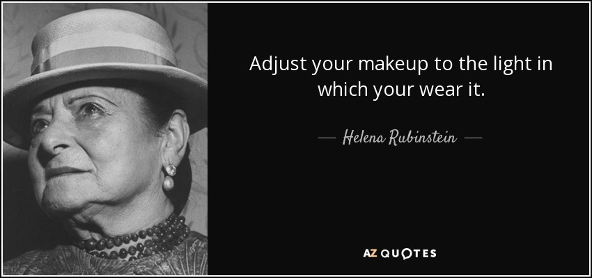 Adjust your makeup to the light in which your wear it. - Helena Rubinstein