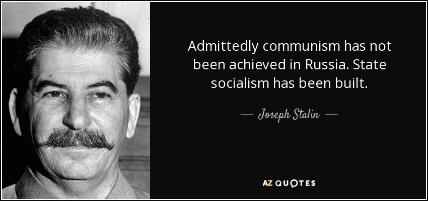 Admittedly communism has not been achieved in Russia. State socialism has been built. - Joseph Stalin
