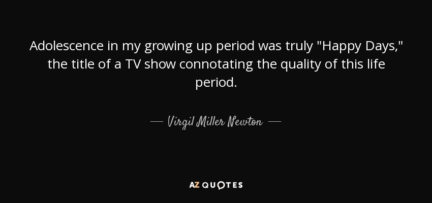 Virgil Miller Newton Quote Adolescence In My Growing Up Period Was