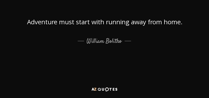 William Bolitho Quote: Adventure Must Start With Running
