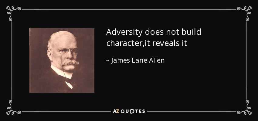 Adversity does not build character,it reveals it - James Lane Allen