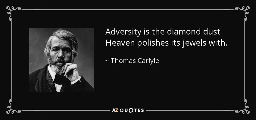 Adversity is the diamond dust Heaven polishes its jewels with. - Thomas Carlyle