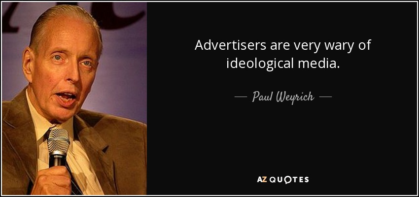 Advertisers are very wary of ideological media. - Paul Weyrich