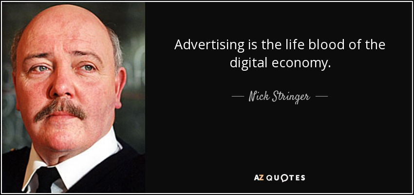 Advertising is the life blood of the digital economy. - Nick Stringer