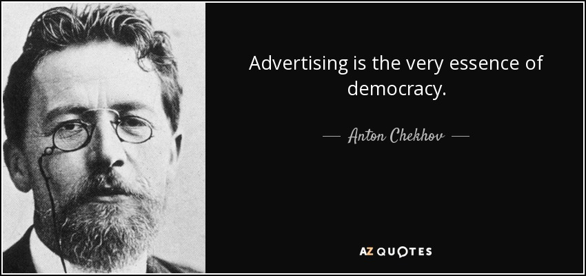 Advertising is the very essence of democracy. - Anton Chekhov