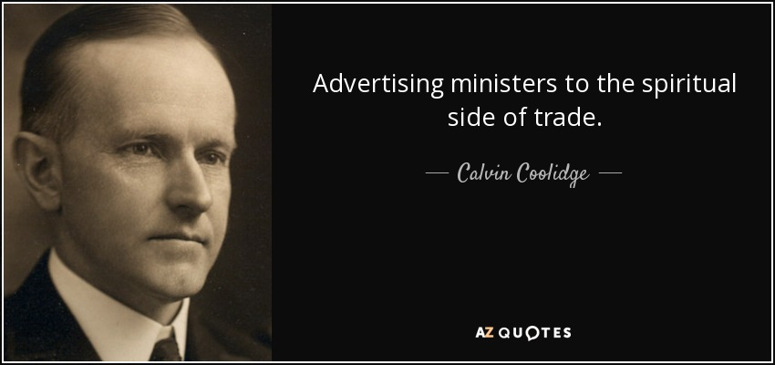 Advertising ministers to the spiritual side of trade. - Calvin Coolidge