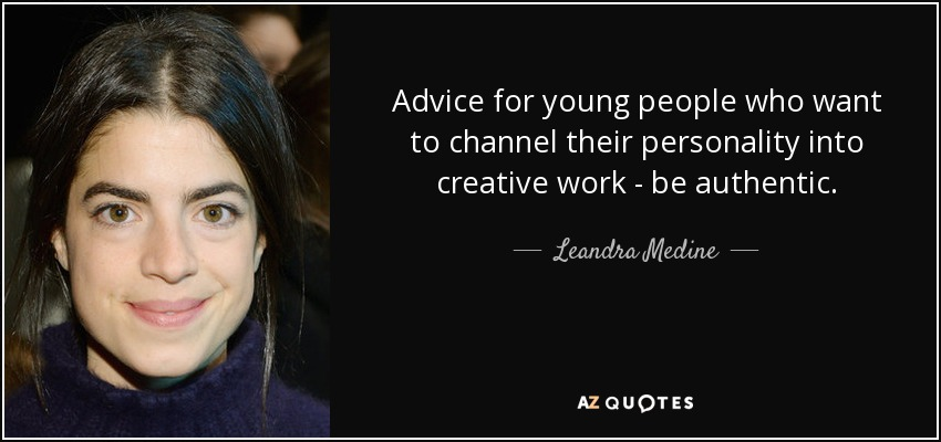 Advice for young people who want to channel their personality into creative work - be authentic. - Leandra Medine